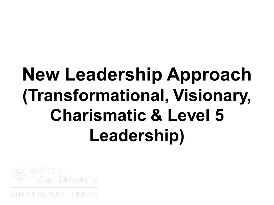 New Leadership Approach (Transformational, Visionary, Charismatic & Level 5 Leadership)