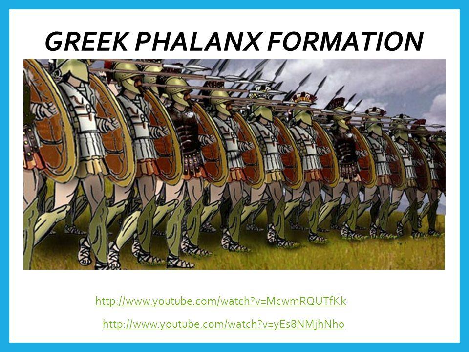 GREEK PHALANX FORMATION http://www.youtube.com/watch v=yEs8NMjhNh0 http://www.youtube.com/watch v=McwmRQUTfKk