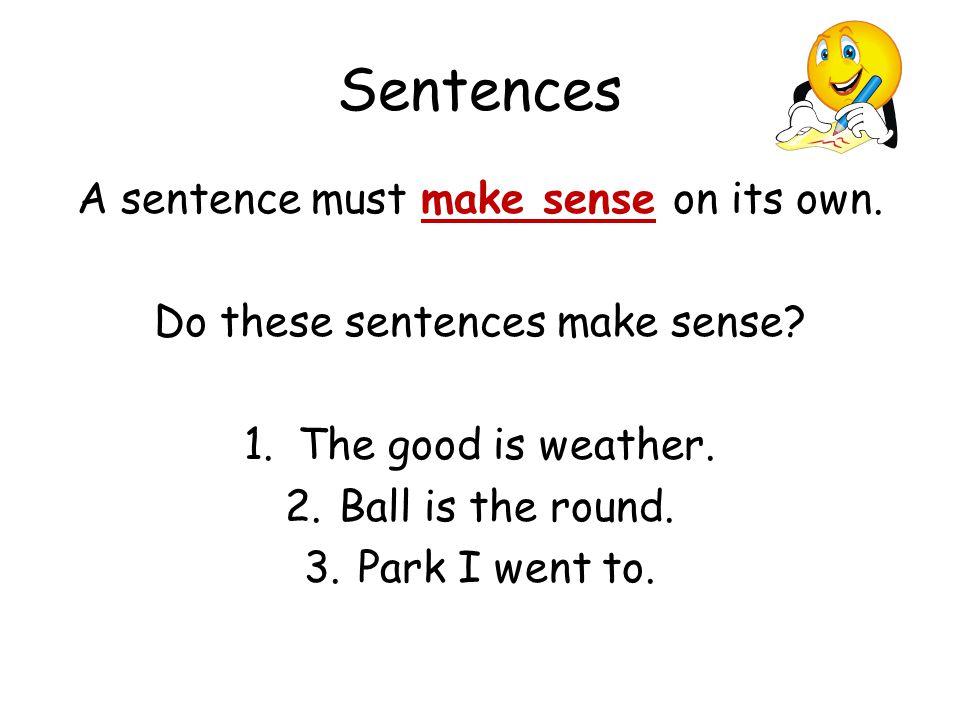 Sentences A sentence must make sense on its own. Do these sentences make sense.