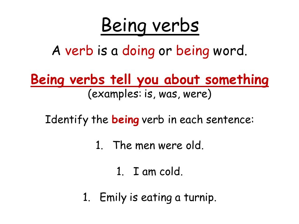 Being verbs A verb is a doing or being word.