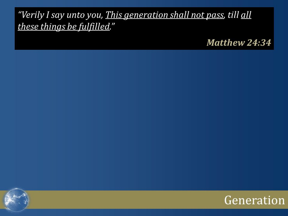 """Generation """"Verily I say unto you, This generation shall not pass, till all these things be fulfilled."""" Matthew 24:34"""