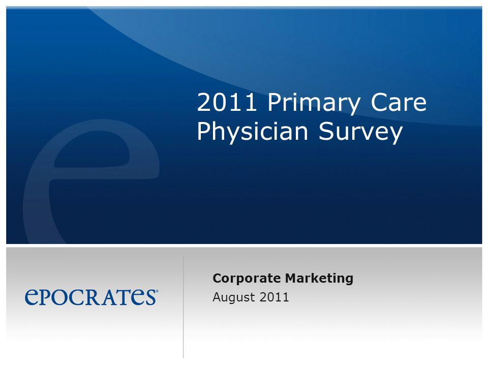 Corporate Marketing August 2011 2011 Primary Care Physician Survey