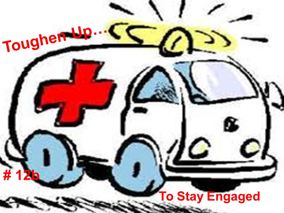 Toughen Up… To Stay Engaged # 12b