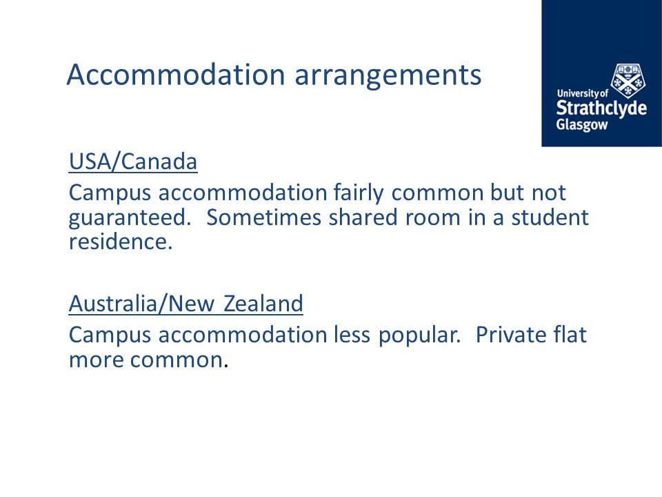 Accommodation arrangements USA/Canada Campus accommodation fairly common but not guaranteed.