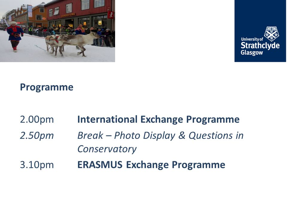 Programme 2.00pmInternational Exchange Programme 2.50pm Break – Photo Display & Questions in Conservatory 3.10pmERASMUS Exchange Programme