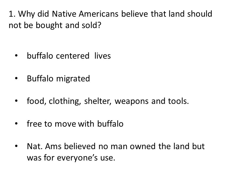 1. Why did Native Americans believe that land should not be bought and sold.
