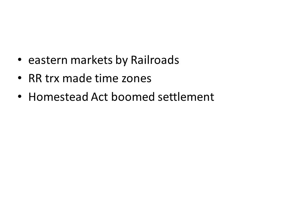 eastern markets by Railroads RR trx made time zones Homestead Act boomed settlement