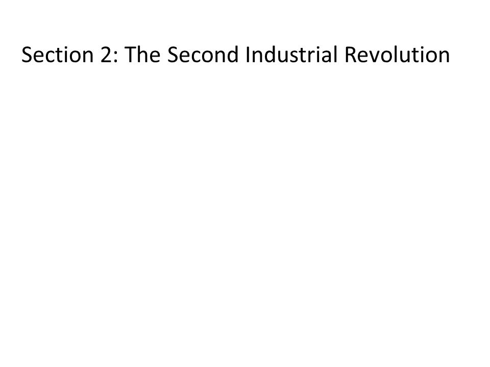 Section 2: The Second Industrial Revolution