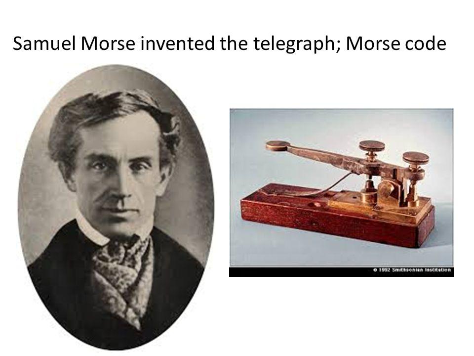 Samuel Morse invented the telegraph; Morse code
