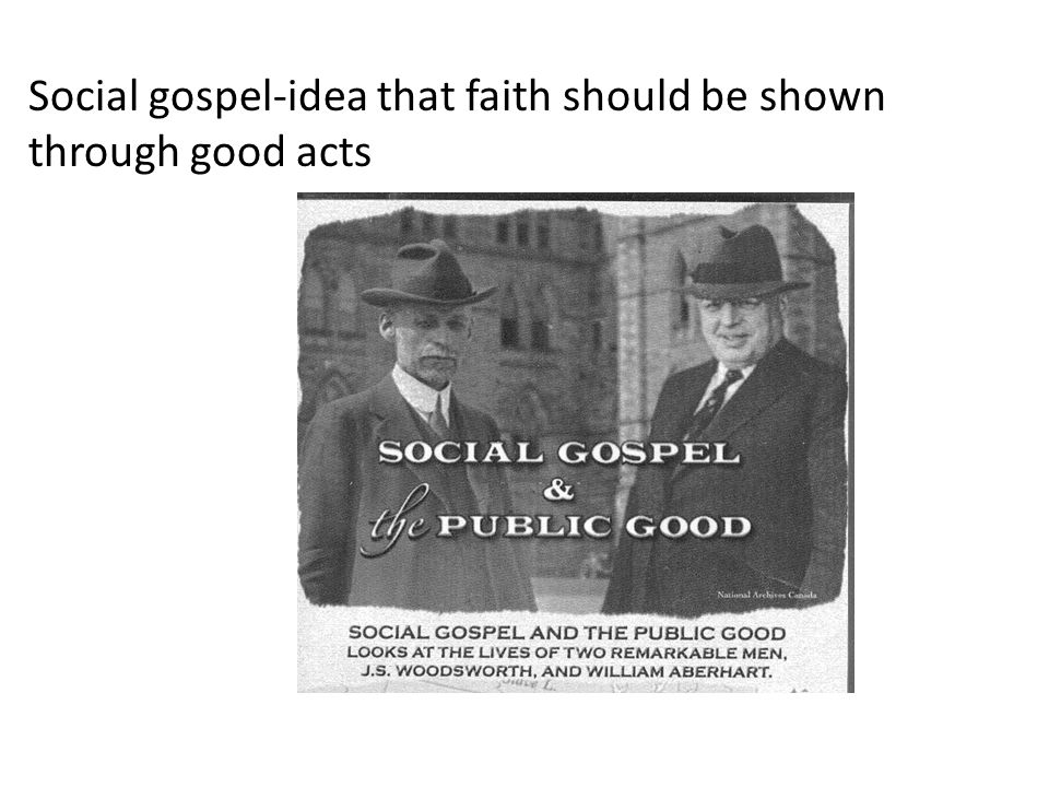 Social gospel-idea that faith should be shown through good acts