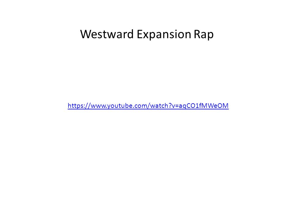 https://www.youtube.com/watch?v=aqCO1fMWeOM Westward Expansion Rap