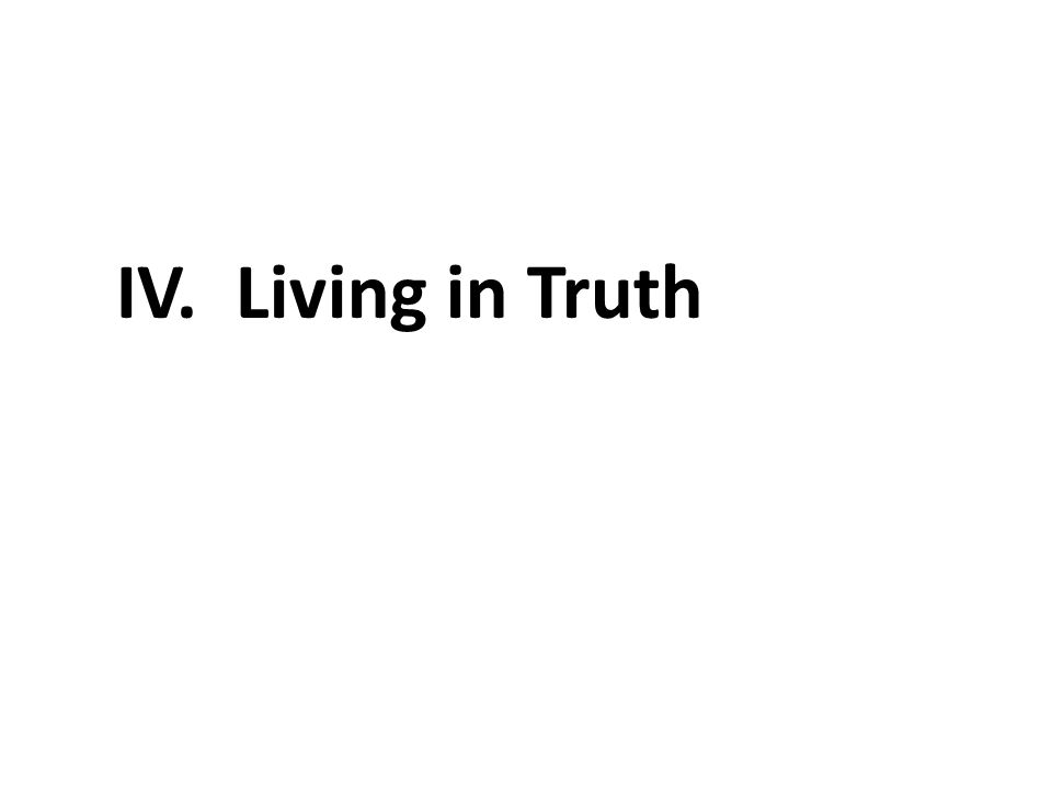 IV. Living in Truth