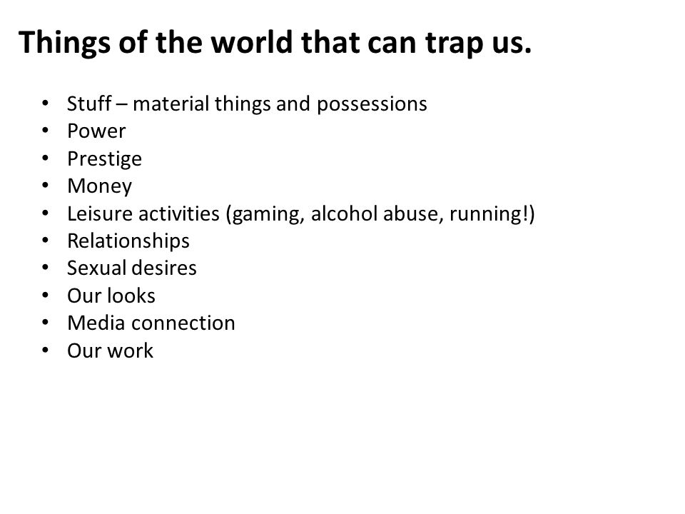 Things of the world that can trap us.