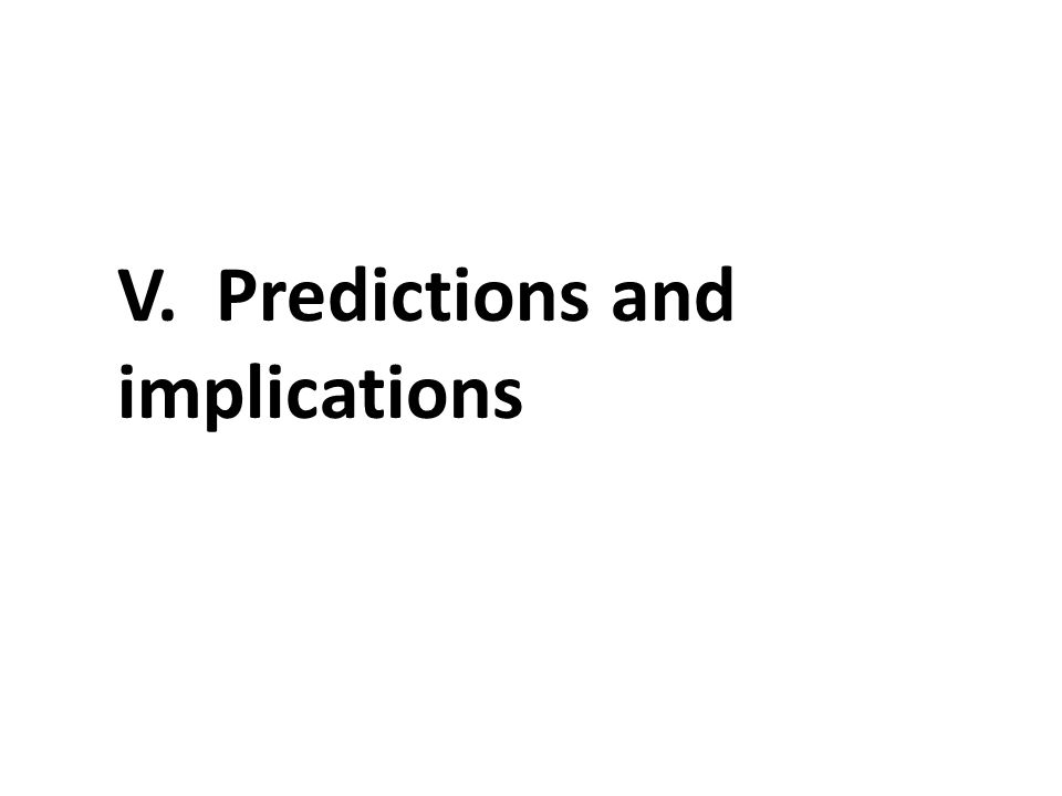 V. Predictions and implications