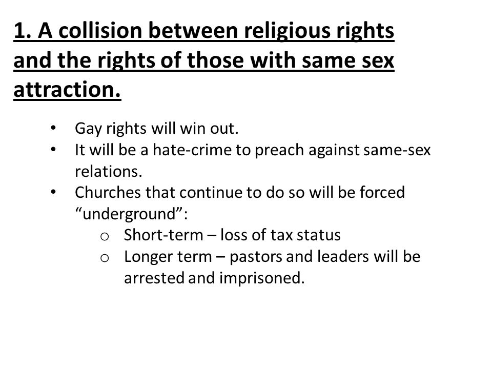 1. A collision between religious rights and the rights of those with same sex attraction.