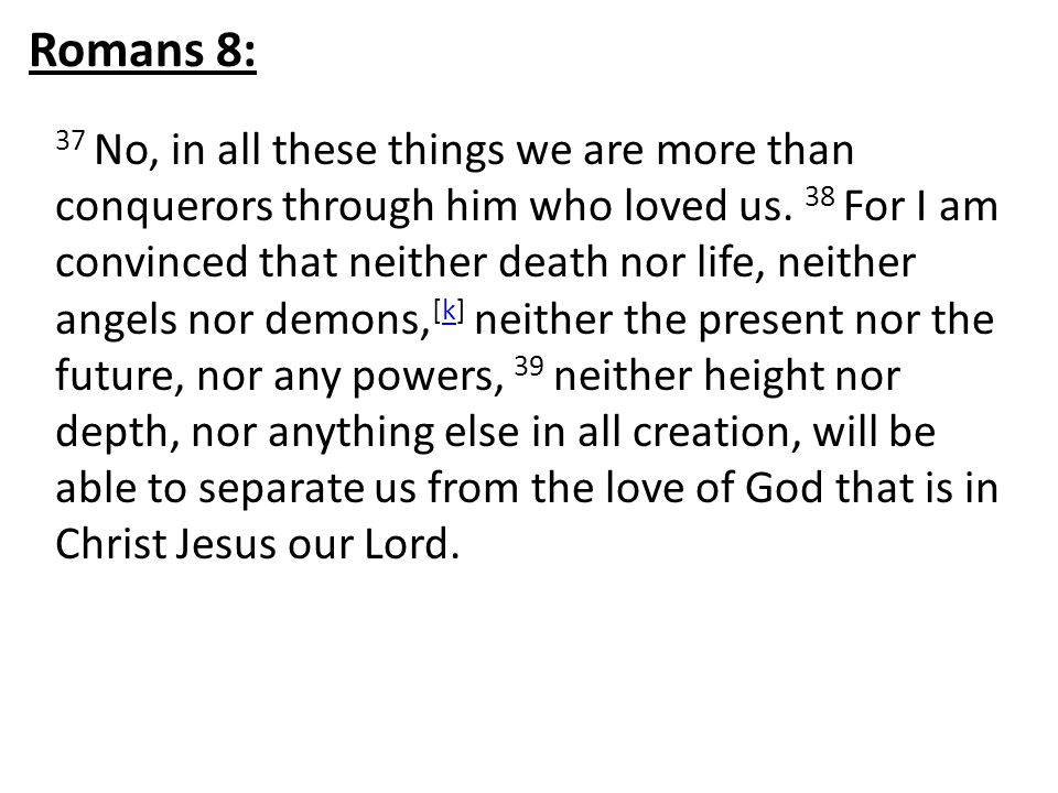 37 No, in all these things we are more than conquerors through him who loved us.