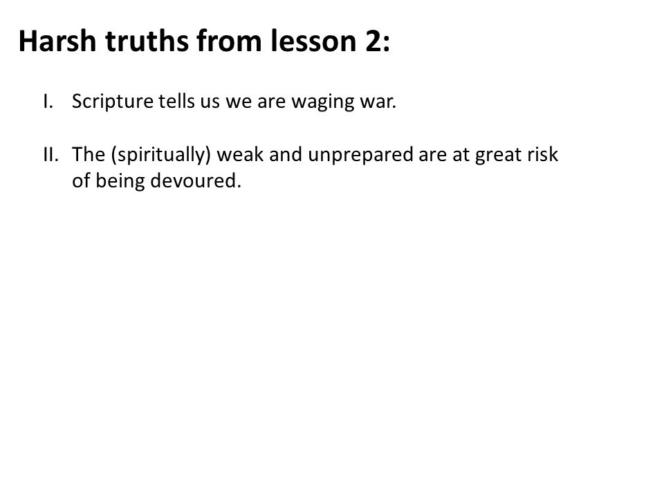Harsh truths from lesson 2: I.Scripture tells us we are waging war.