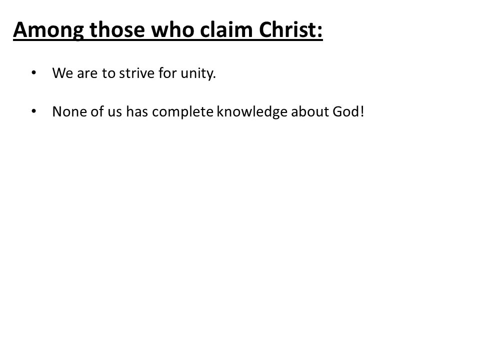 Among those who claim Christ: We are to strive for unity.