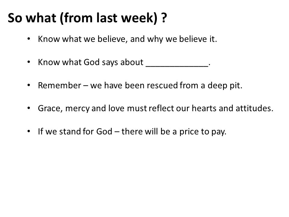 So what (from last week) . Know what we believe, and why we believe it.