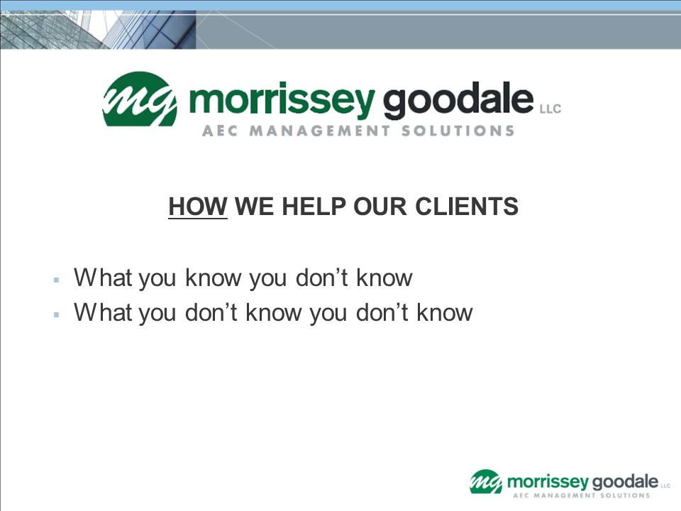 HOW WE HELP OUR CLIENTS  What you know you don't know  What you don't know you don't know