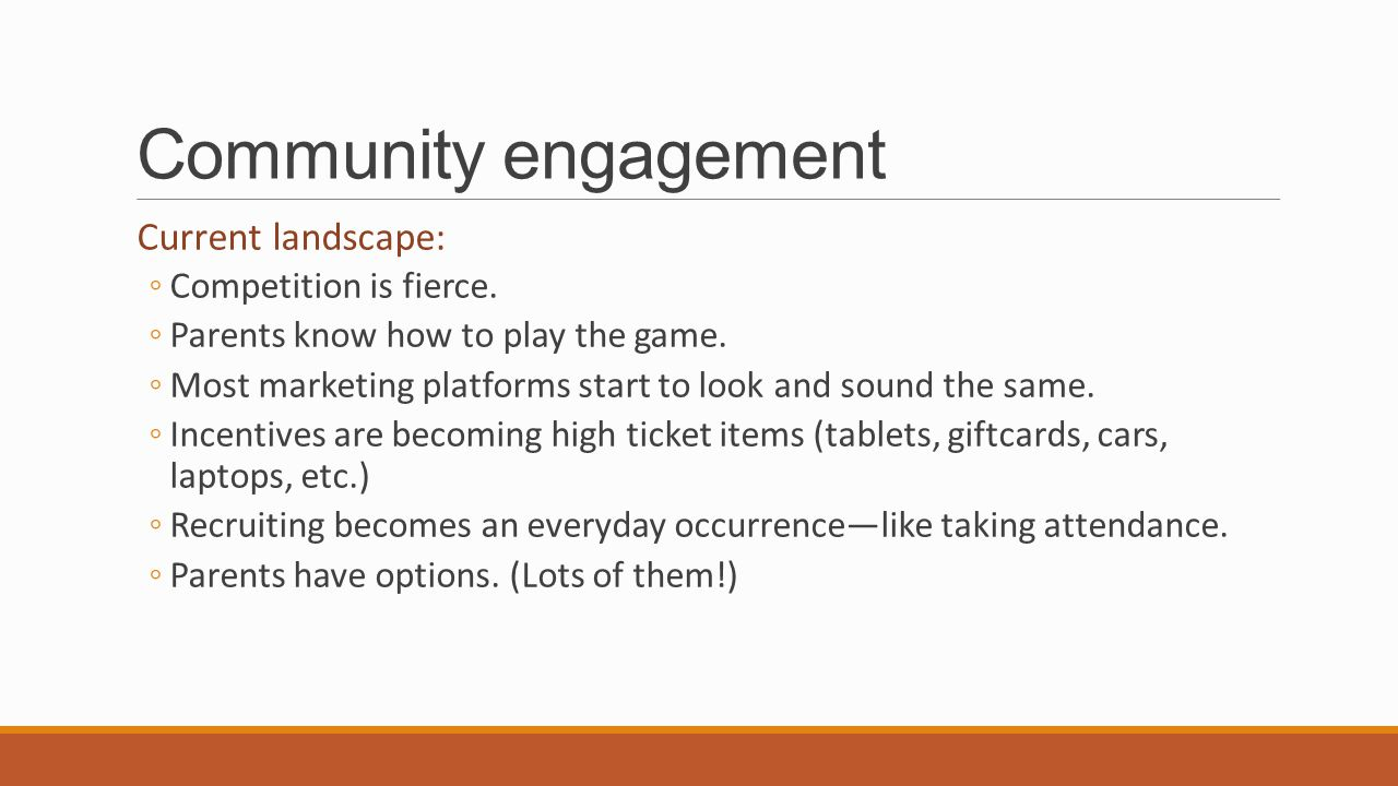 Community engagement Current landscape: ◦Competition is fierce.
