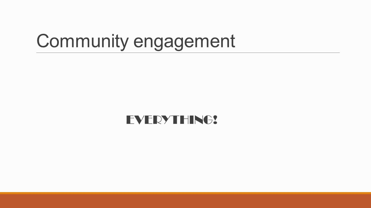 Community engagement EVERYTHING!
