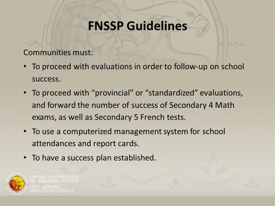 FNSSP Guidelines Communities must: To proceed with evaluations in order to follow-up on school success.