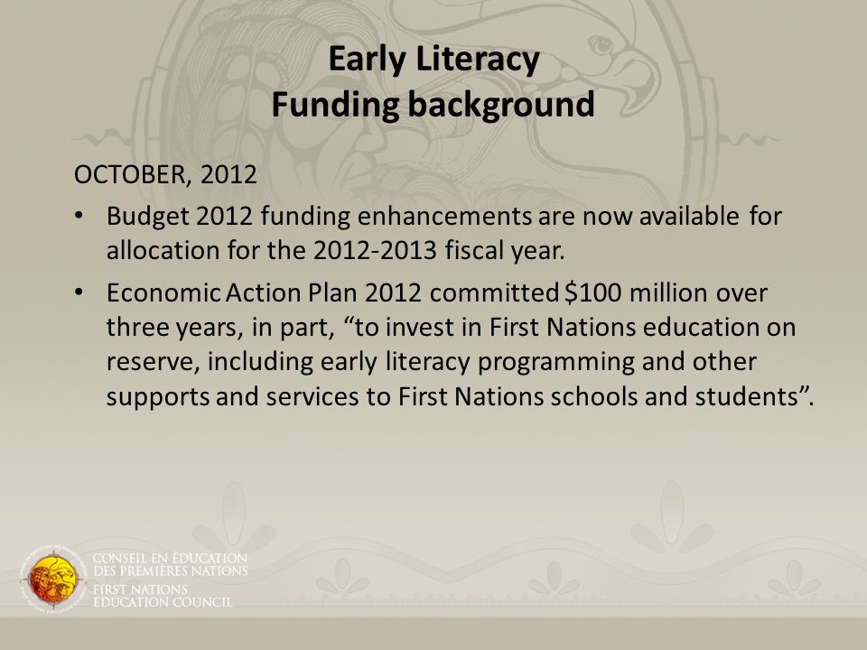 Early Literacy Funding background OCTOBER, 2012 Budget 2012 funding enhancements are now available for allocation for the 2012-2013 fiscal year.
