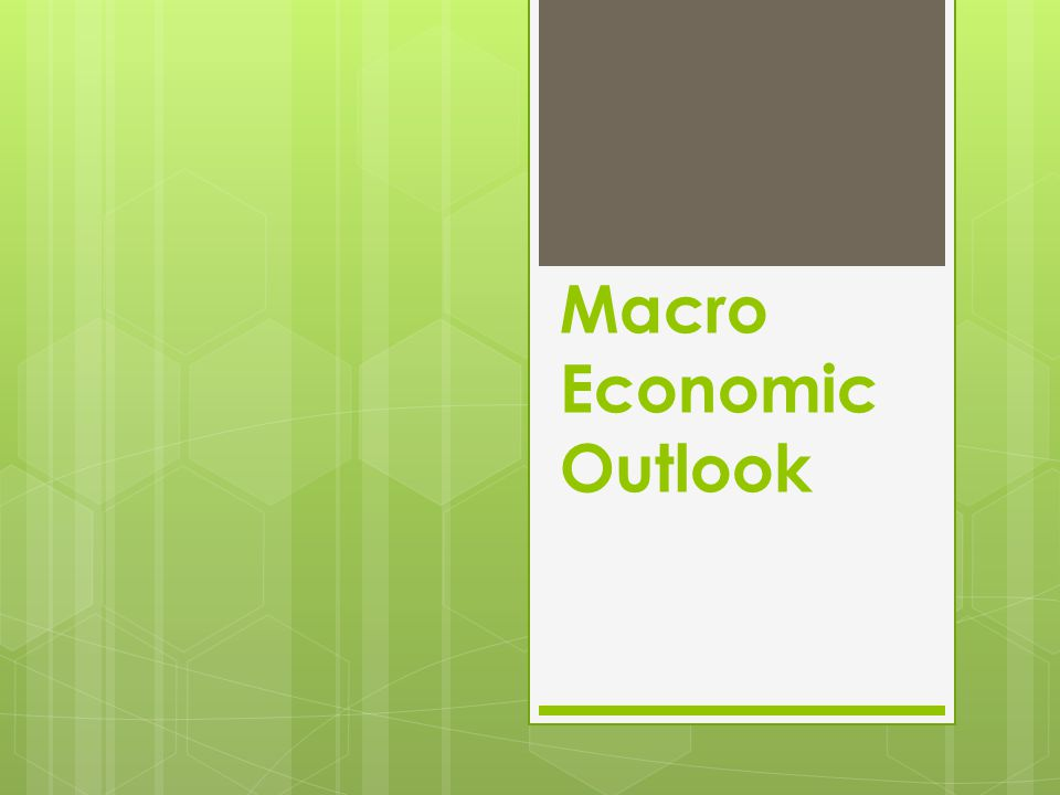 Macro Economic Outlook