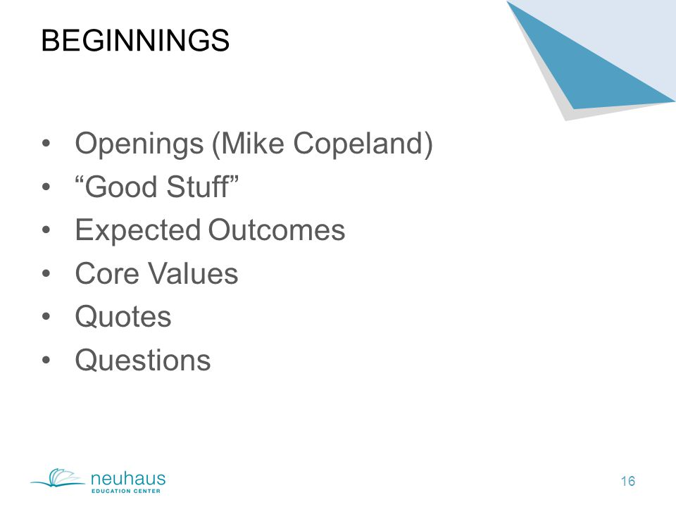 BEGINNINGS 16 Openings (Mike Copeland) Good Stuff Expected Outcomes Core Values Quotes Questions