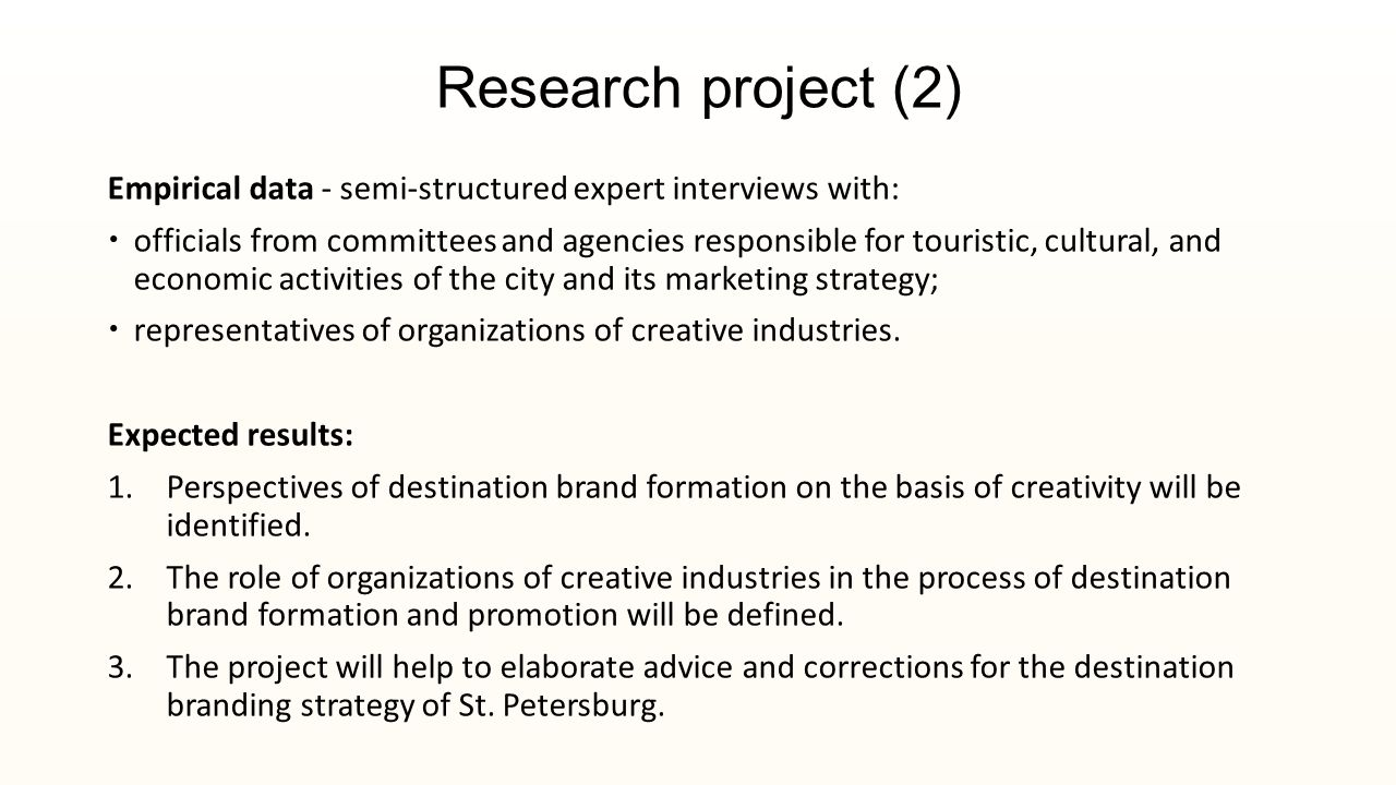 Research project (2) Empirical data - semi-structured expert interviews with:  officials from committees and agencies responsible for touristic, cultural, and economic activities of the city and its marketing strategy;  representatives of organizations of creative industries.