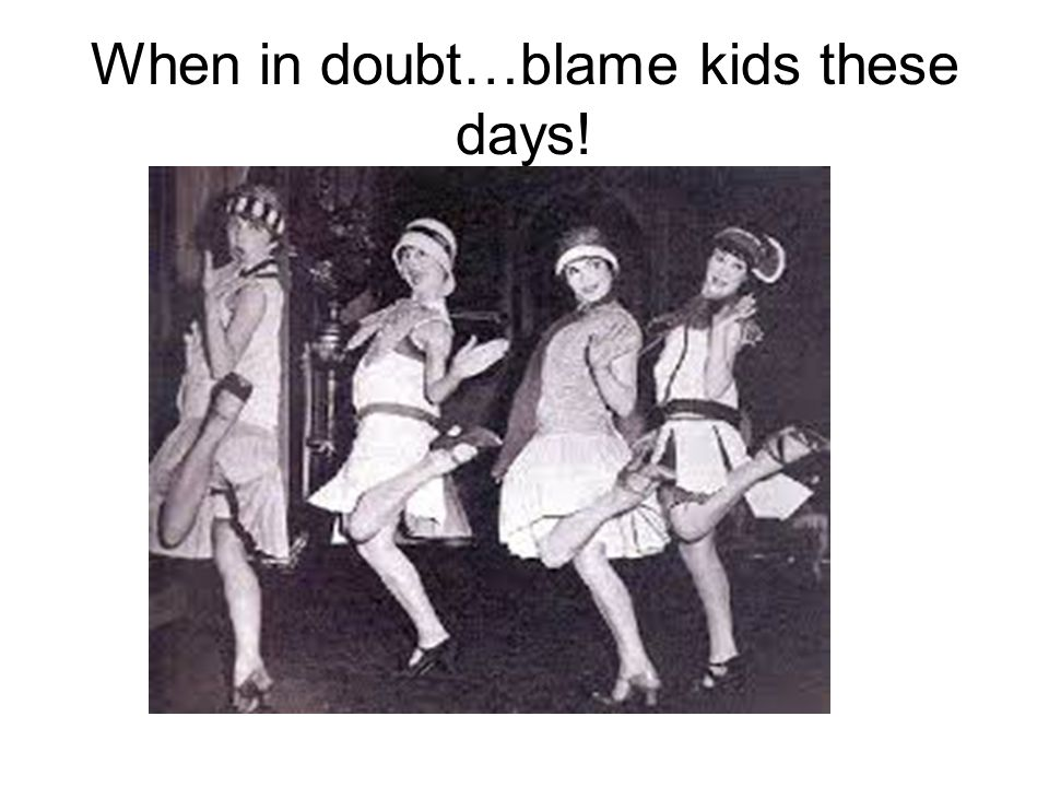 When in doubt…blame kids these days!