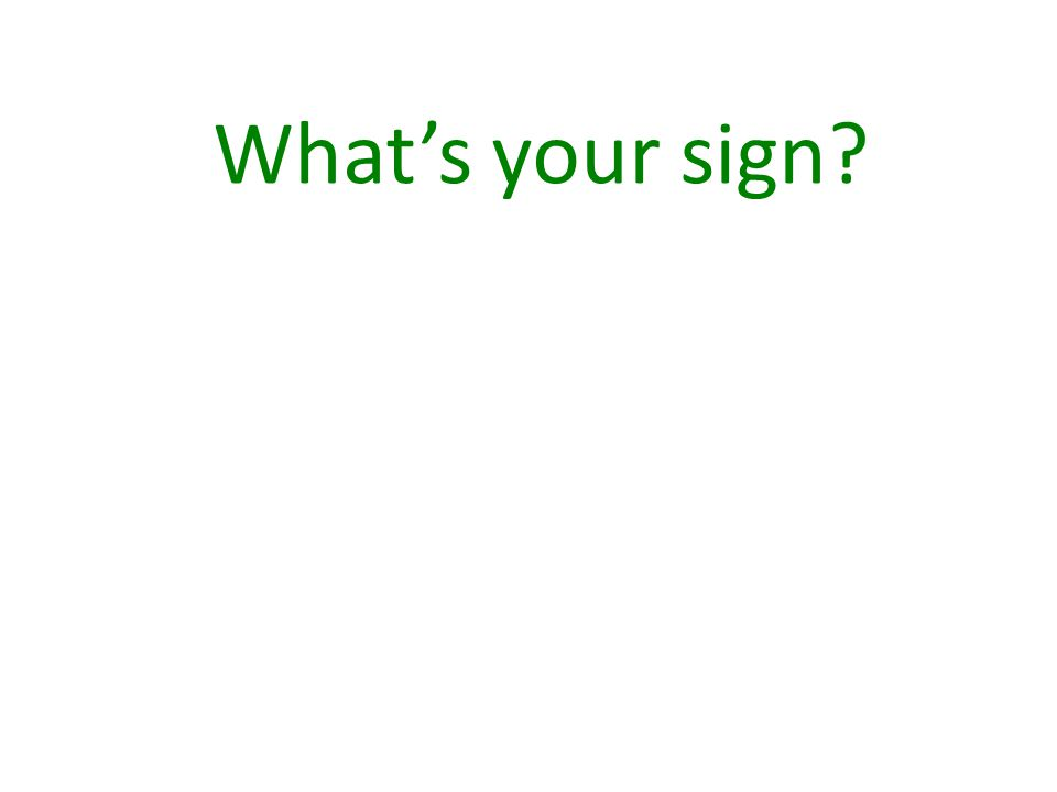 What's your sign