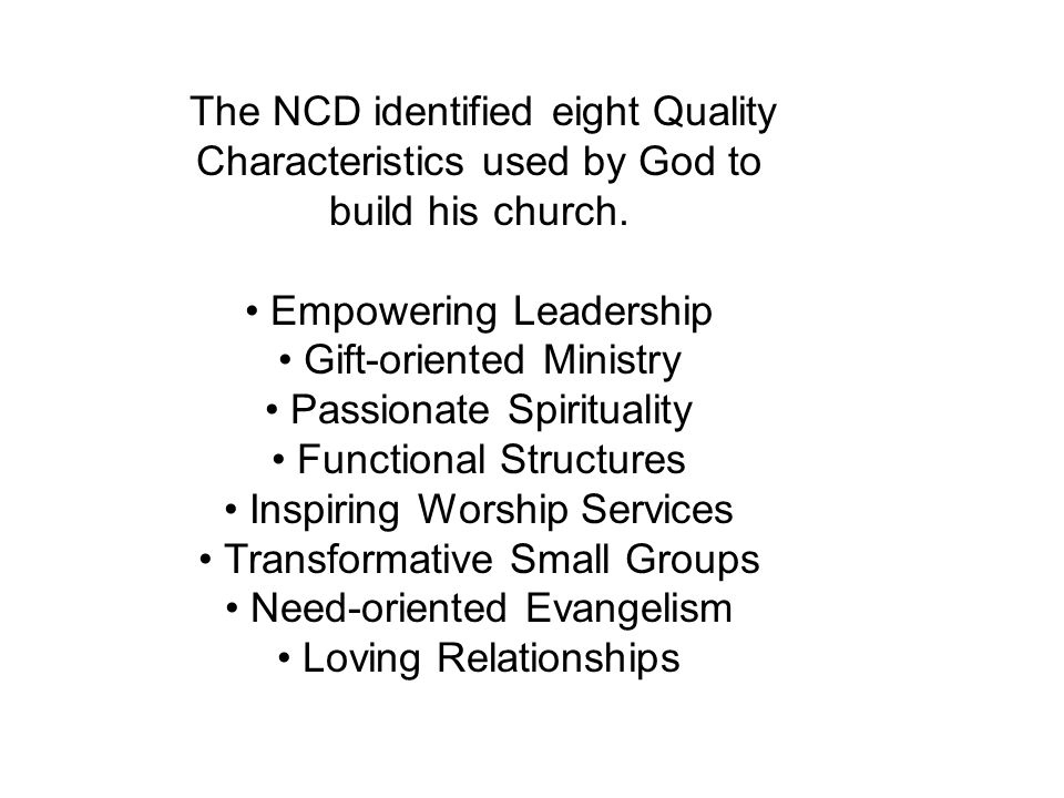 The NCD identified eight Quality Characteristics used by God to build his church.