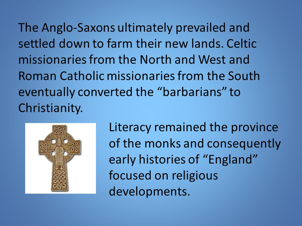 The Anglo-Saxons ultimately prevailed and settled down to farm their new lands.