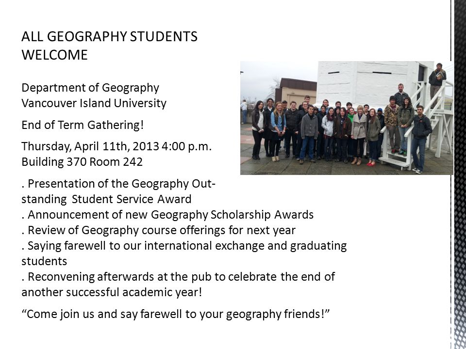 ALL GEOGRAPHY STUDENTS WELCOME Department of Geography Vancouver Island University End of Term Gathering.