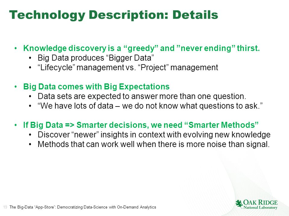 19 The Big-Data App-Store : Democratizing Data-Science with On-Demand Analytics Technology Description: Details Knowledge discovery is a greedy and never ending thirst.
