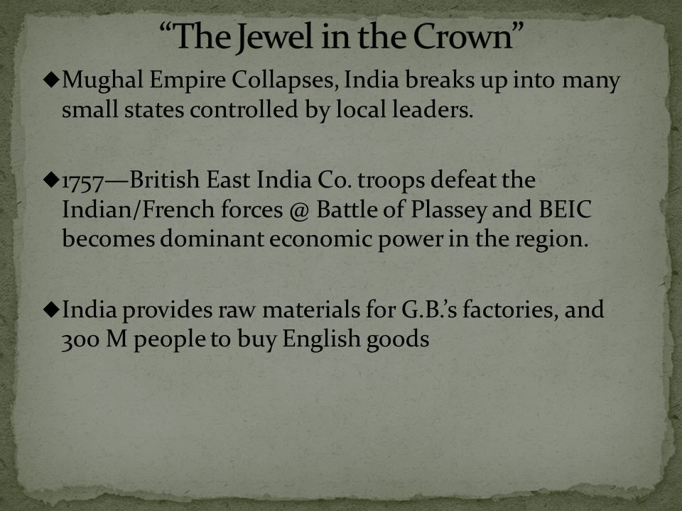  Mughal Empire Collapses, India breaks up into many small states controlled by local leaders.