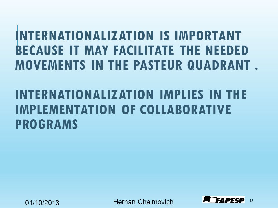 01/10/2013 INTERNATIONALIZATION IS IMPORTANT BECAUSE IT MAY FACILITATE THE NEEDED MOVEMENTS IN THE PASTEUR QUADRANT.