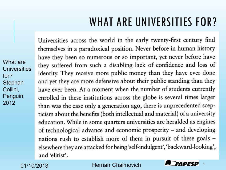 01/10/2013 WHAT ARE UNIVERSITIES FOR. Hernan Chaimovich 4 What are Universities for.