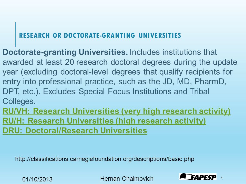 01/10/2013 RESEARCH OR DOCTORATE-GRANTING UNIVERSITIES Hernan Chaimovich 6 Doctorate-granting Universities.
