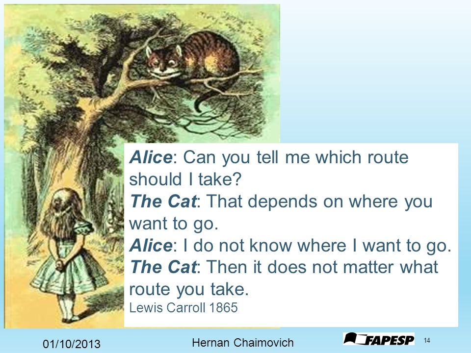 01/10/2013 Hernan Chaimovich 14 Alice: Can you tell me which route should I take.