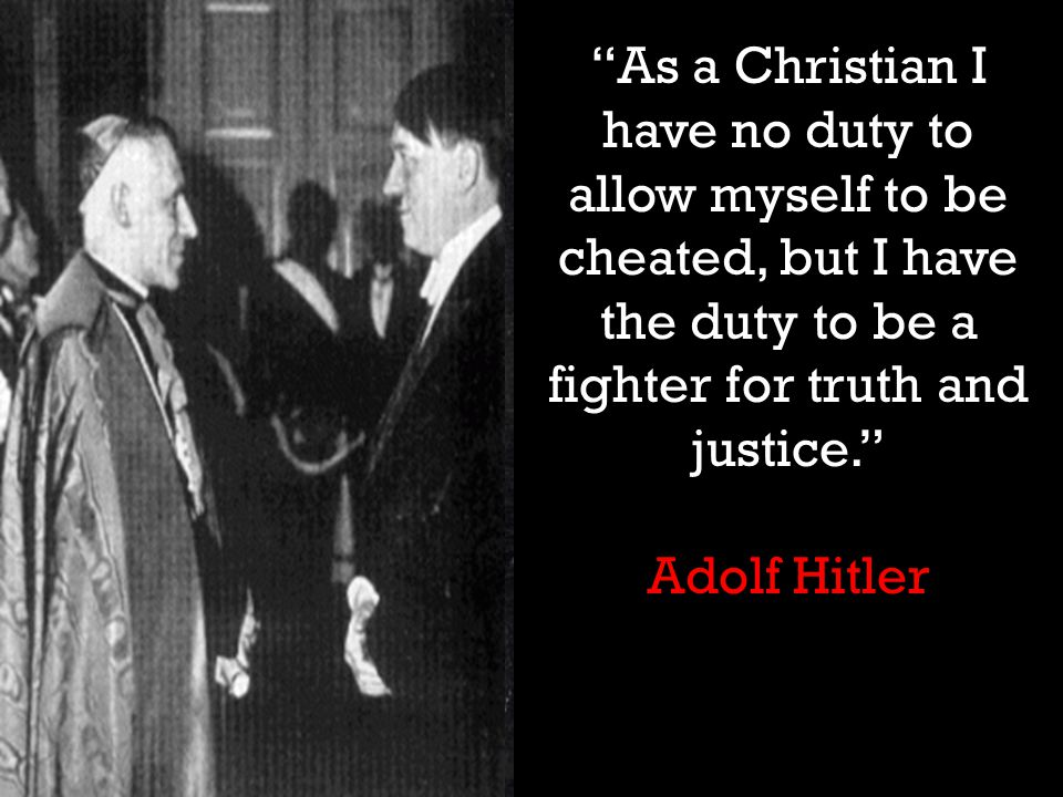 As a Christian I have no duty to allow myself to be cheated, but I have the duty to be a fighter for truth and justice. Adolf Hitler
