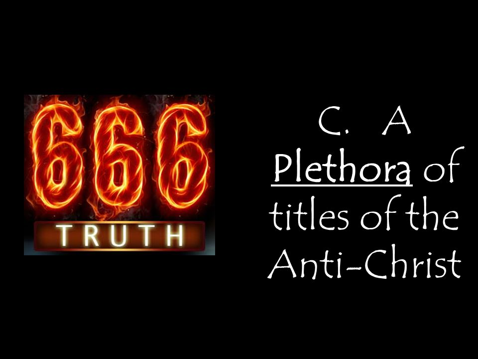 C. A Plethora of titles of the Anti-Christ