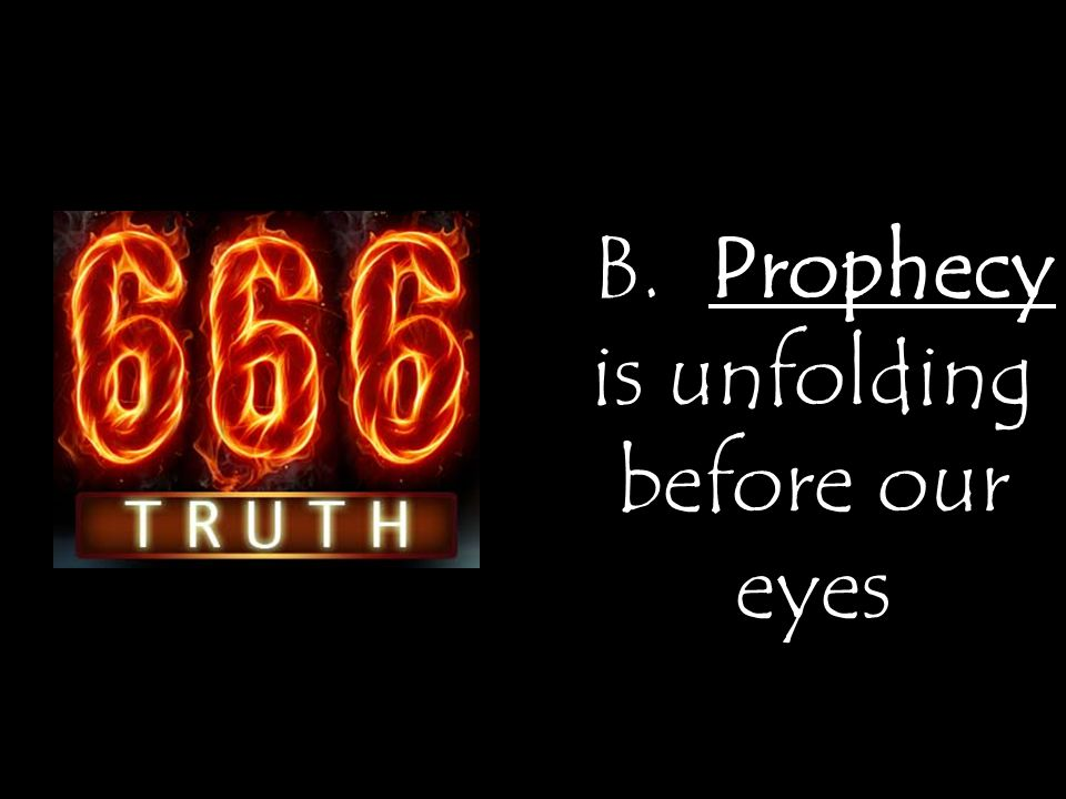 B. Prophecy is unfolding before our eyes