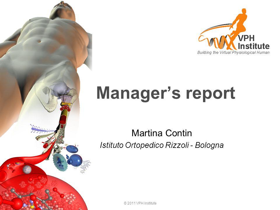 © 2011 VPH Institute Manager's report Martina Contin Istituto Ortopedico Rizzoli - Bologna