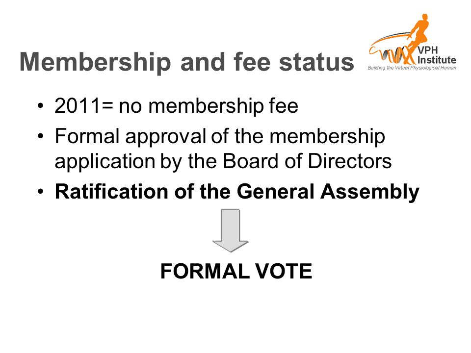 Membership and fee status 2011= no membership fee Formal approval of the membership application by the Board of Directors Ratification of the General