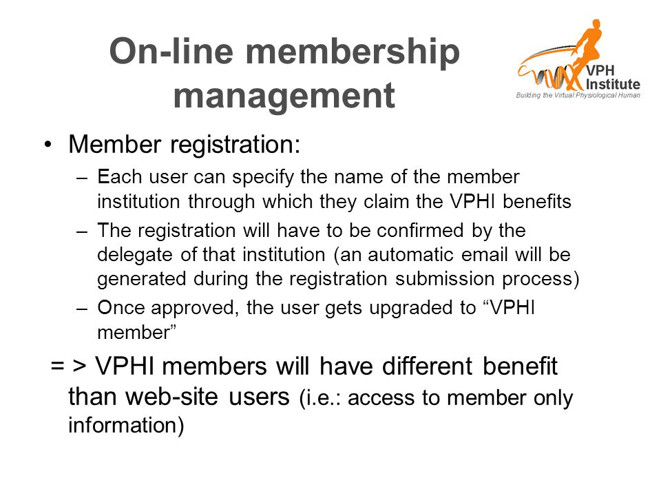 On-line membership management Member registration: –Each user can specify the name of the member institution through which they claim the VPHI benefit