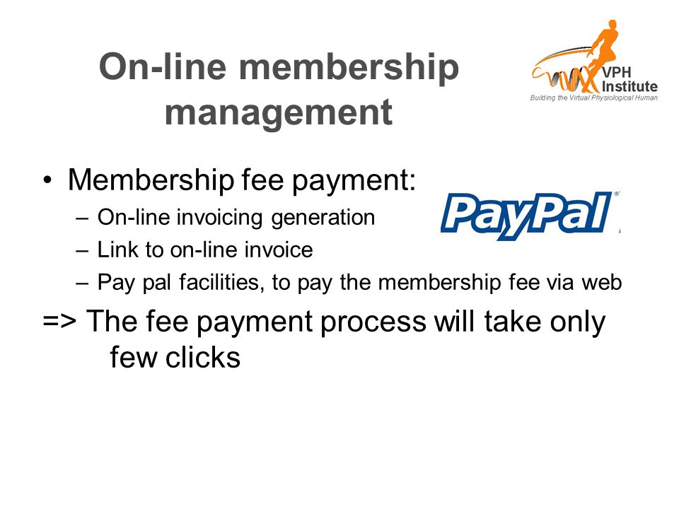 On-line membership management Membership fee payment: –On-line invoicing generation –Link to on-line invoice –Pay pal facilities, to pay the membershi