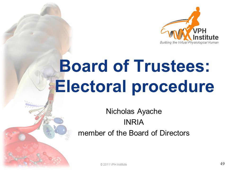© 2011 VPH Institute Board of Trustees: Electoral procedure Nicholas Ayache INRIA member of the Board of Directors 49
